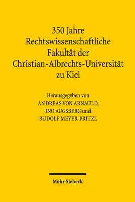 Andreas von Arnauld, Ino Augsberg und Rudolf Meyer-Pritzl (Hg.), 350 Jahre Rechtswissenschaftliche Fakultät der Christian-Albrechts-Universität zu Kiel